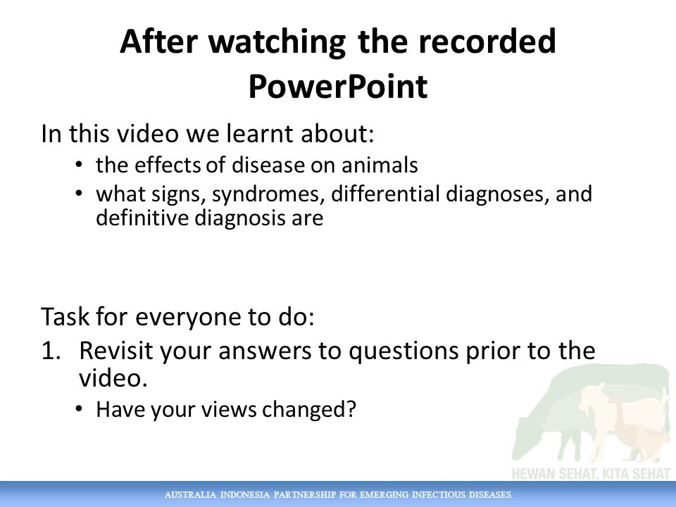 AUSTRALIA INDONESIA PARTNERSHIP FOR EMERGING INFECTIOUS DISEASES After watching the recorded PowerPoint In this video we learnt about: the effects of