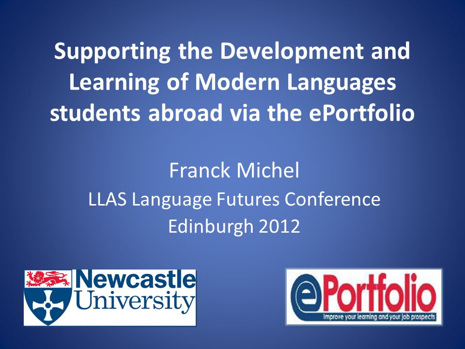 Supporting the Development and Learning of Modern Languages students abroad via the ePortfolio Franck Michel LLAS Language Futures Conference Edinburgh 2012