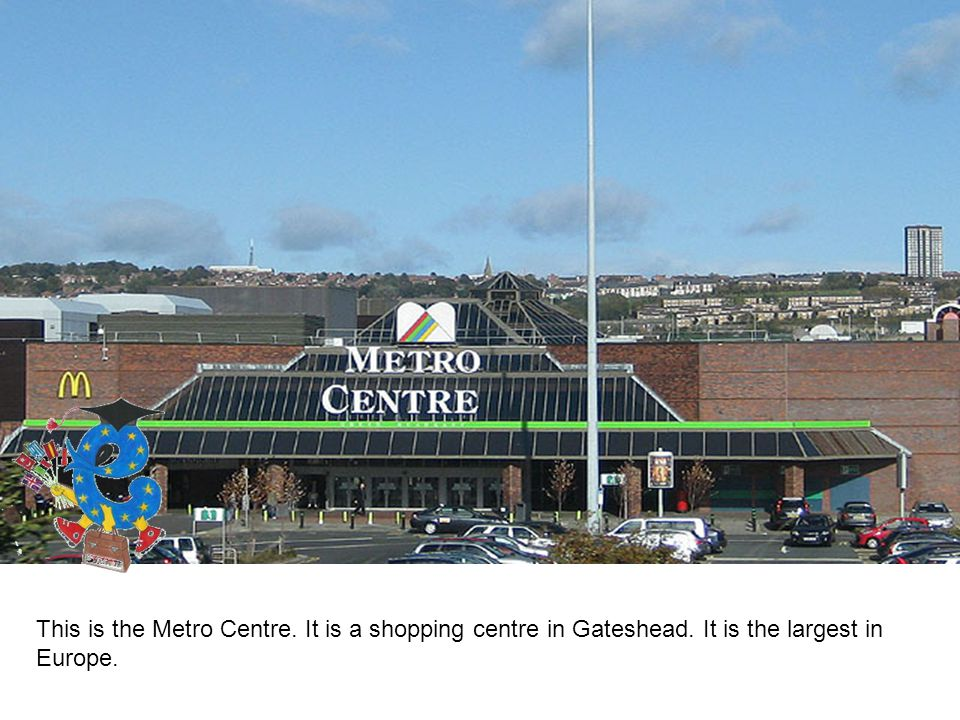 This is the Metro Centre. It is a shopping centre in Gateshead. It is the largest in Europe.