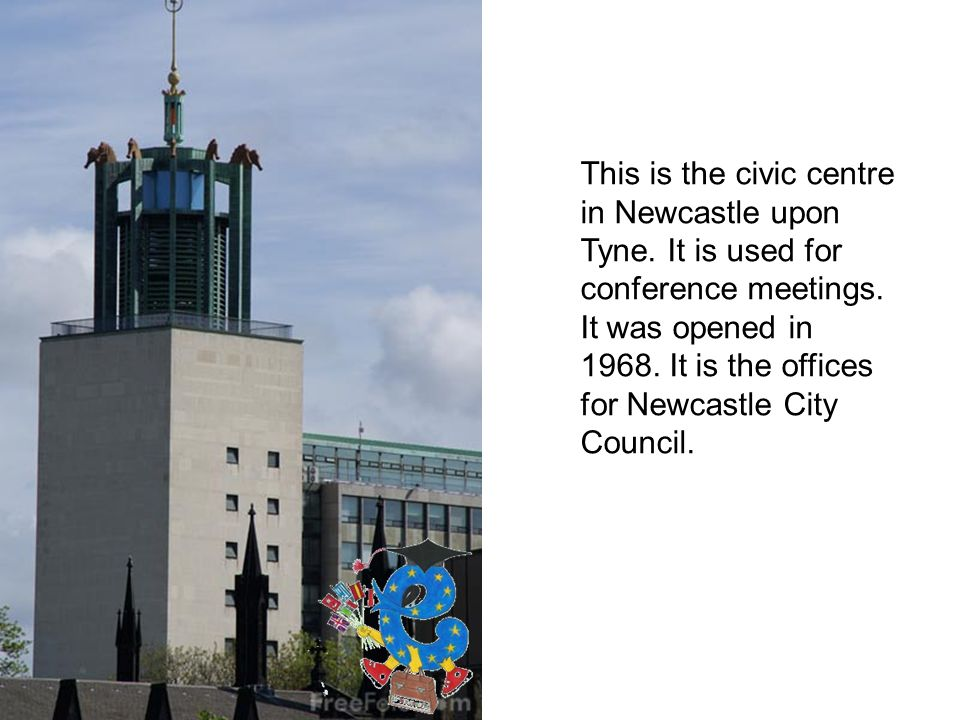 This is the civic centre in Newcastle upon Tyne. It is used for conference meetings.