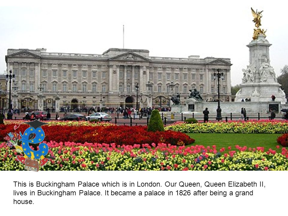 This is Buckingham Palace which is in London.