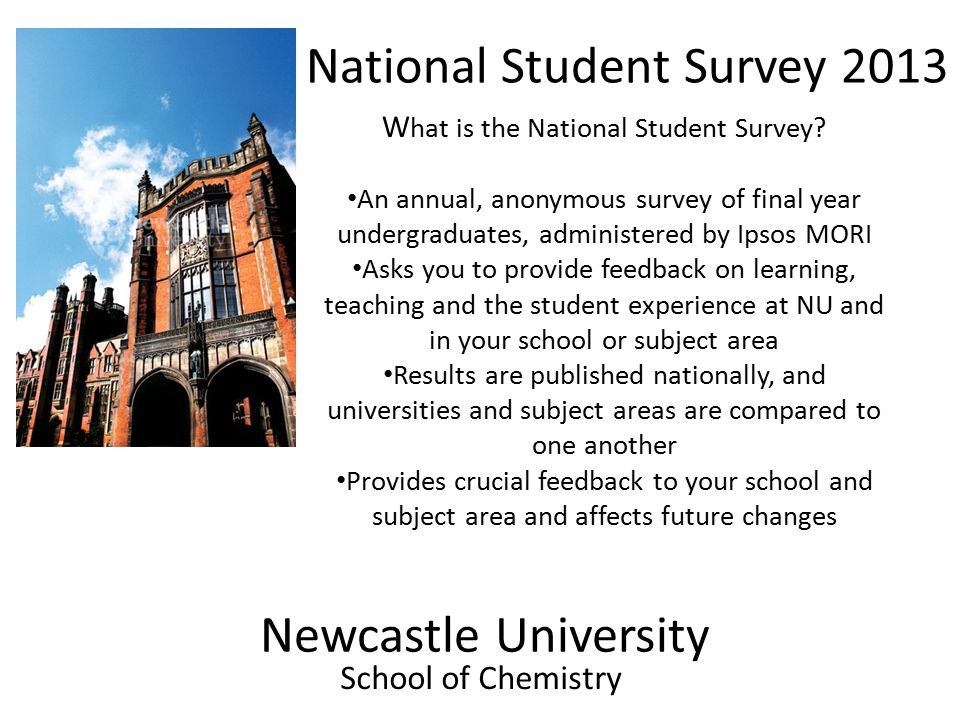 Newcastle University School of Chemistry National Student Survey 2013 W hat is the National Student Survey.