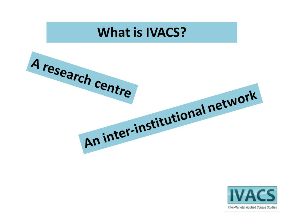What is IVACS A research centre An inter-institutional network