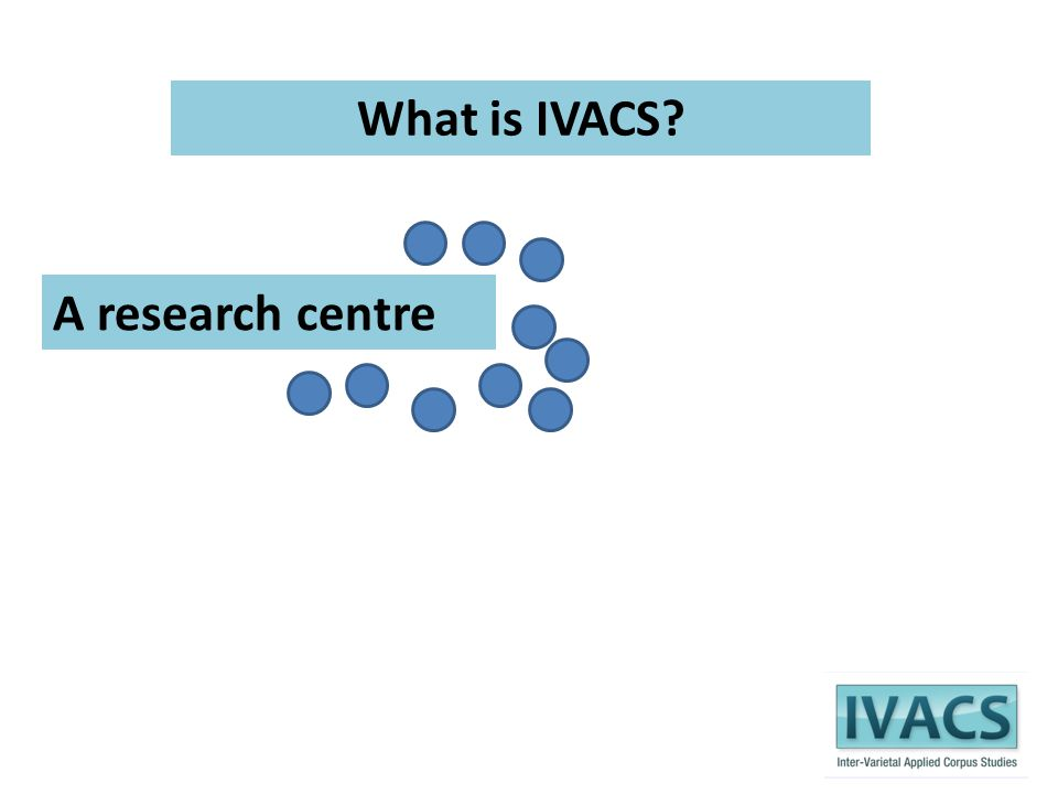 What is IVACS? A research centre An inter-institutional network