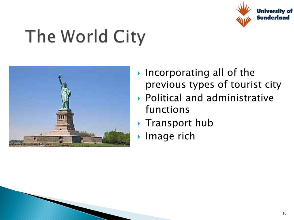  Incorporating all of the previous types of tourist city  Political and administrative functions  Transport hub  Image rich 10