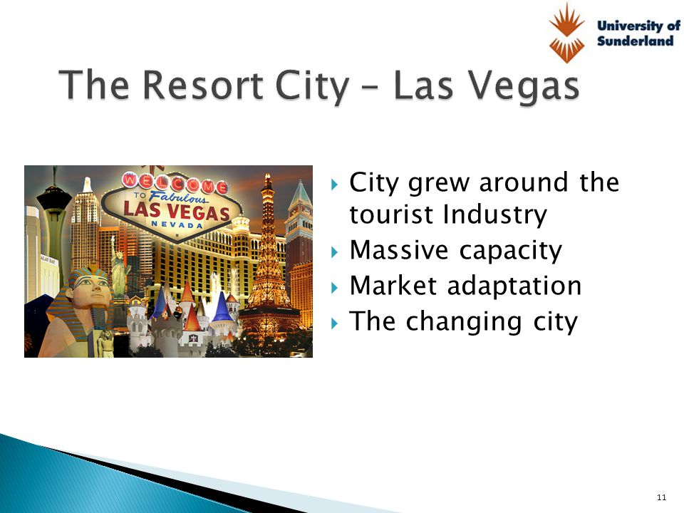  City grew around the tourist Industry  Massive capacity  Market adaptation  The changing city 11