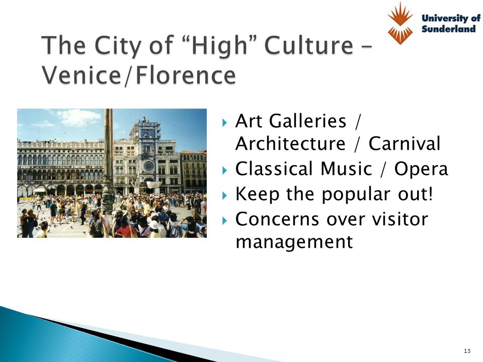  Art Galleries / Architecture / Carnival  Classical Music / Opera  Keep the popular out!  Concerns over visitor management 13