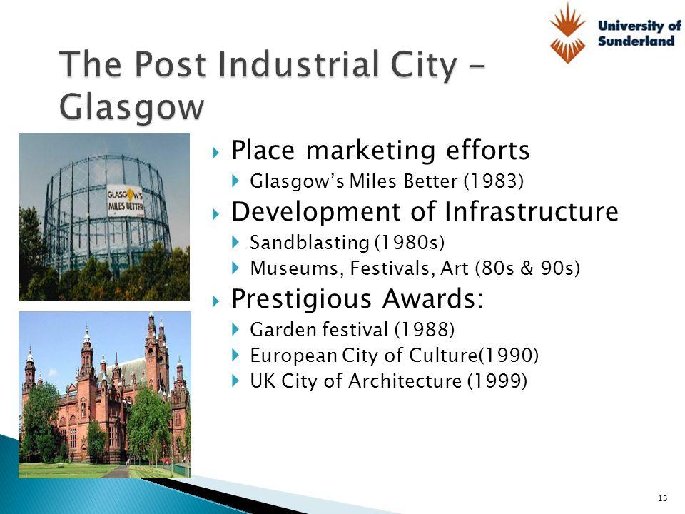  Place marketing efforts  Glasgow's Miles Better (1983)  Development of Infrastructure  Sandblasting (1980s)  Museums, Festivals, Art (80s & 90s)