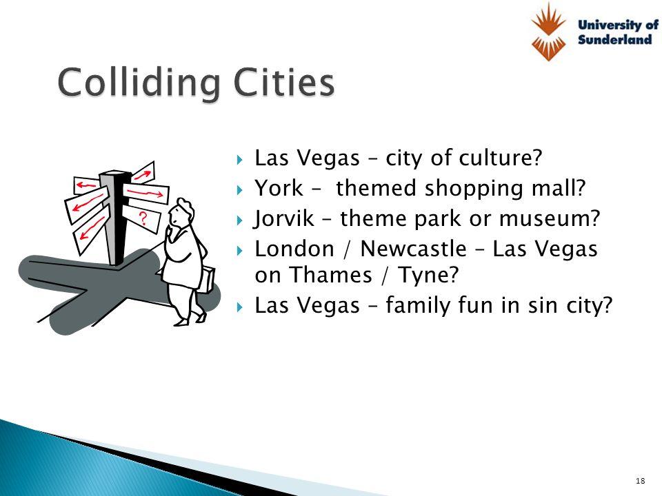  Las Vegas – city of culture?  York – themed shopping mall?  Jorvik – theme park or museum?  London / Newcastle – Las Vegas on Thames / Tyne?  La