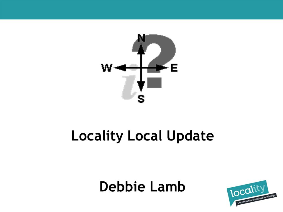 Locality North East Regional Meeting Funding Opportunities and Events Debbie Lamb