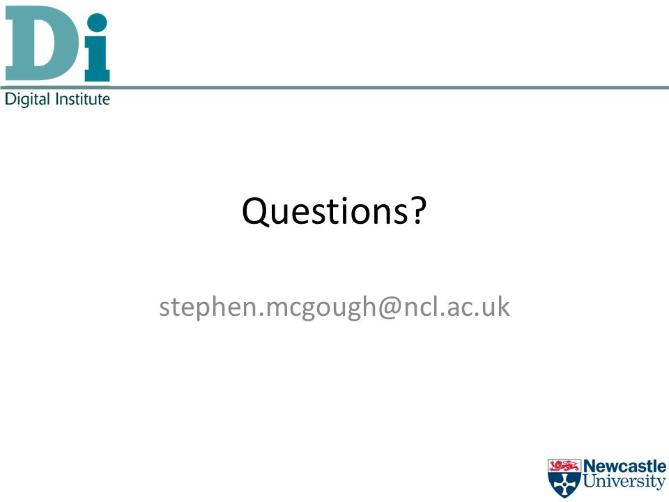 Questions stephen.mcgough@ncl.ac.uk