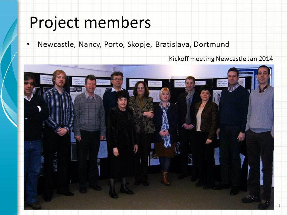Project members Newcastle, Nancy, Porto, Skopje, Bratislava, Dortmund 4 Kickoff meeting Newcastle Jan 2014