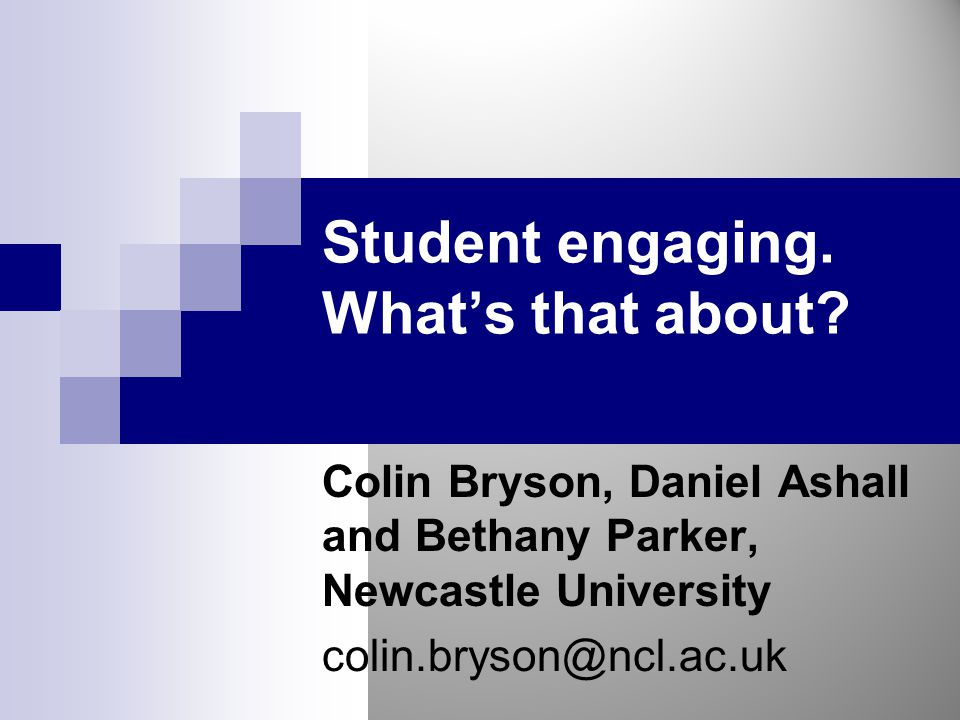 Goals  A shared understanding of the nature and meaning of student engagement  Look at the research and evidence  Consider how this should guide practice and policy and an example of that in action Students engaging