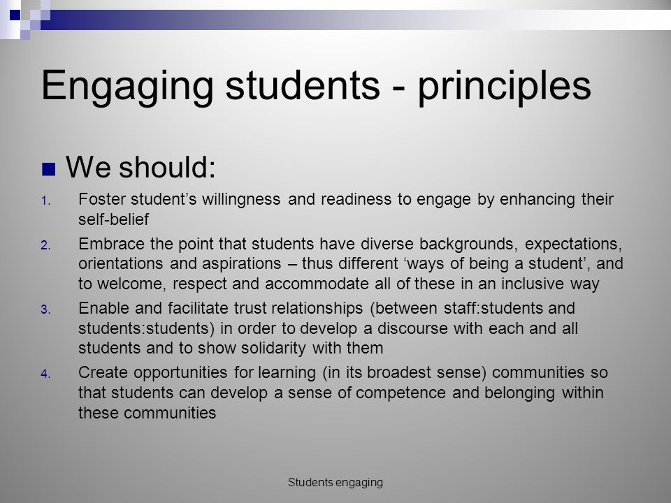Engaging students - principles We should: 1.