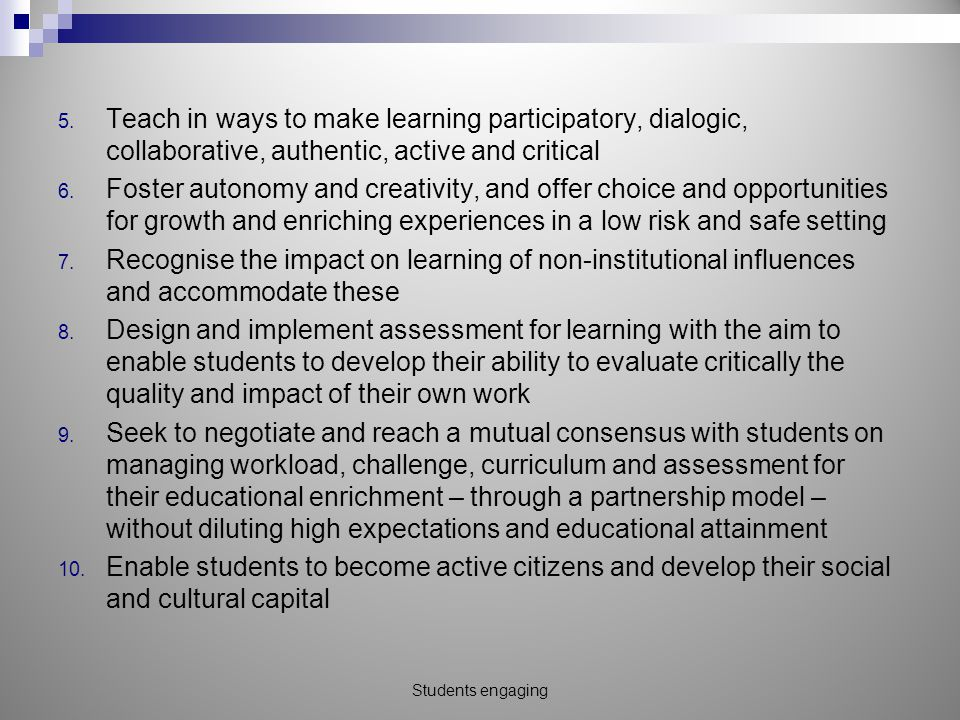 5. Teach in ways to make learning participatory, dialogic, collaborative, authentic, active and critical 6. Foster autonomy and creativity, and offer