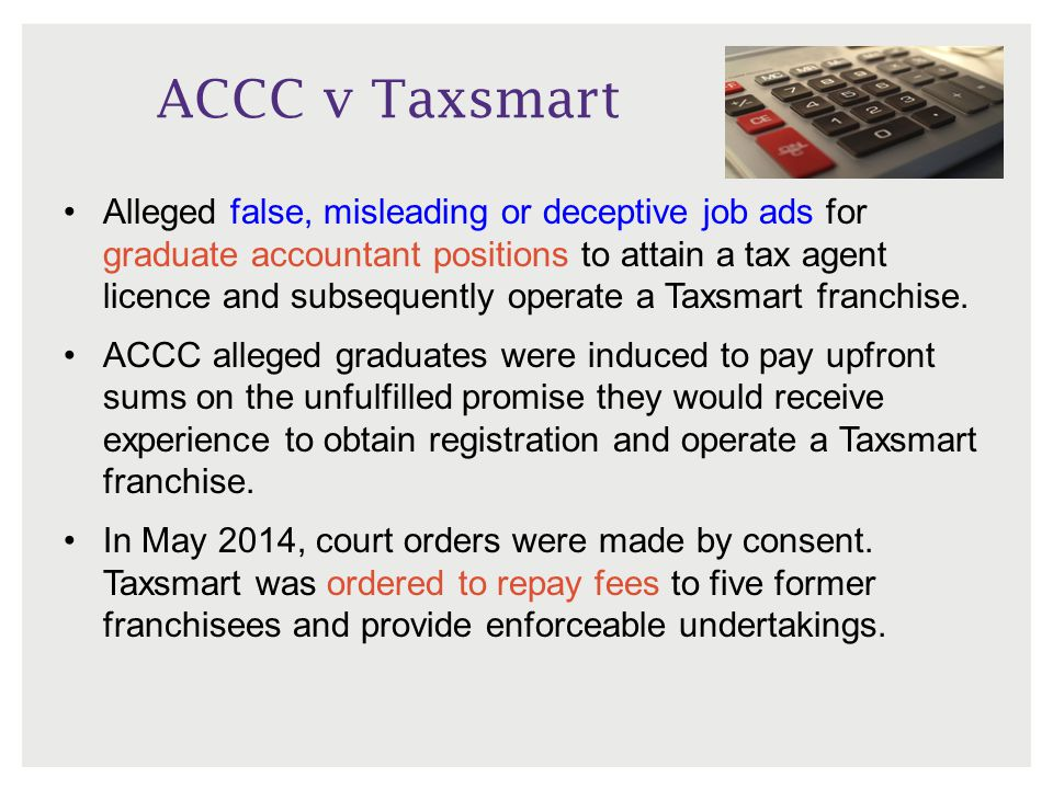 ACCC v Taxsmart Alleged false, misleading or deceptive job ads for graduate accountant positions to attain a tax agent licence and subsequently operat