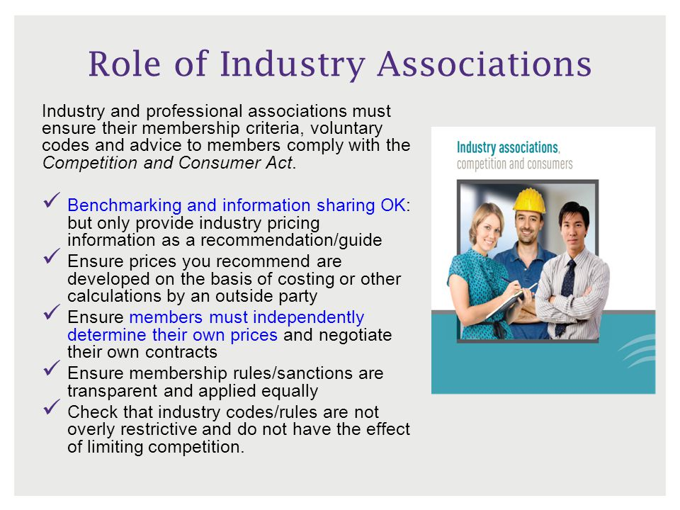 Role of Industry Associations Industry and professional associations must ensure their membership criteria, voluntary codes and advice to members comp