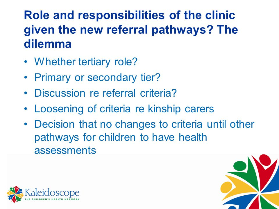 Role and responsibilities of the clinic given the new referral pathways? The dilemma Whether tertiary role? Primary or secondary tier? Discussion re r