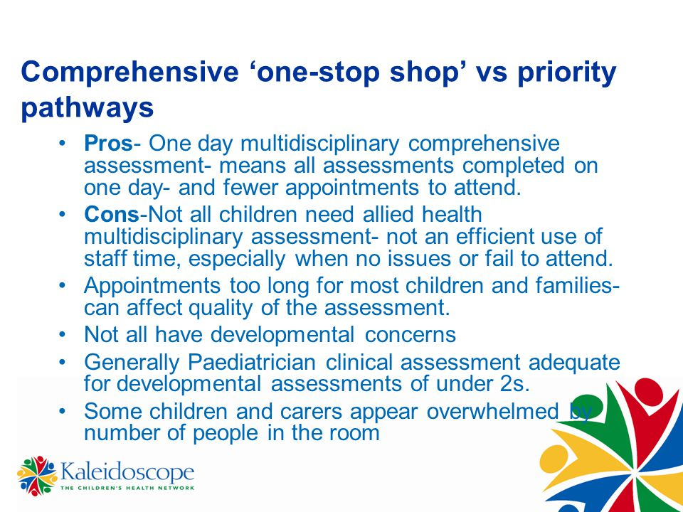 Comprehensive 'one-stop shop' vs priority pathways Pros- One day multidisciplinary comprehensive assessment- means all assessments completed on one da