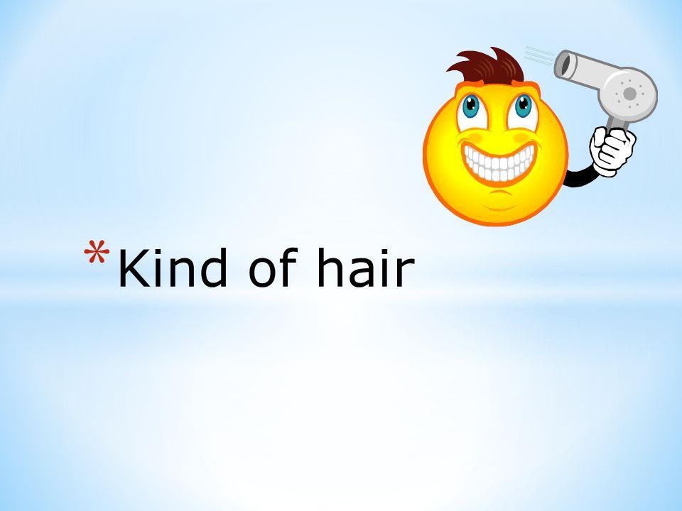 * Kind of hair