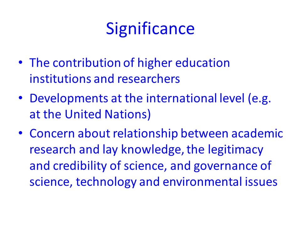 Significance The contribution of higher education institutions and researchers Developments at the international level (e.g. at the United Nations) Co