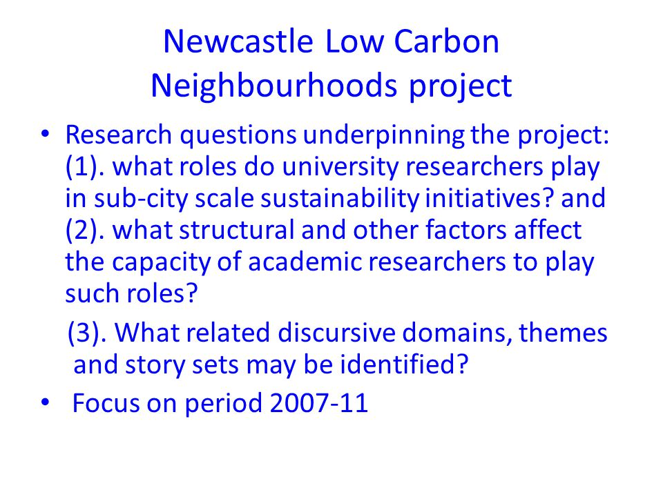 Newcastle Low Carbon Neighbourhoods project Research questions underpinning the project: (1). what roles do university researchers play in sub-city sc