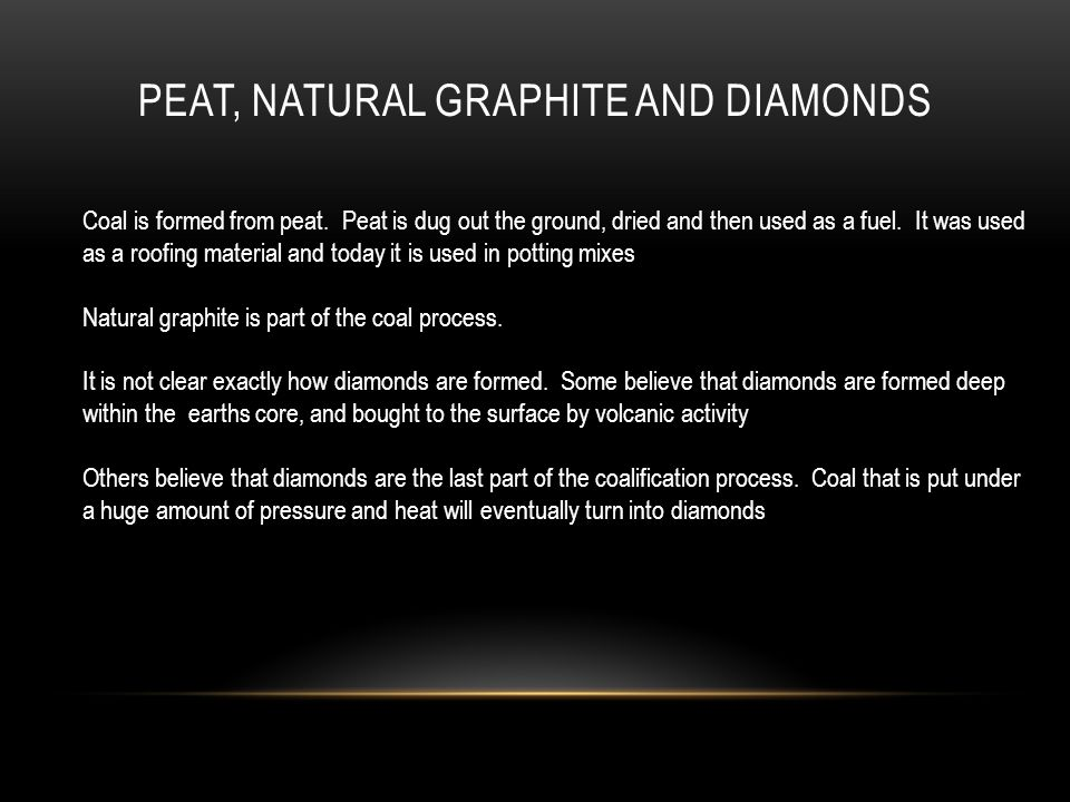 PEAT, NATURAL GRAPHITE AND DIAMONDS Coal is formed from peat.