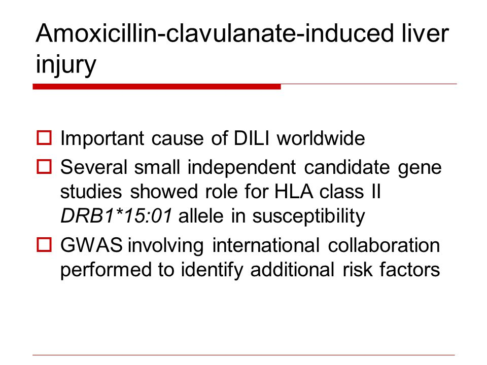 Amoxicillin-clavulanate-induced liver injury  Important cause of DILI worldwide  Several small independent candidate gene studies showed role for HL