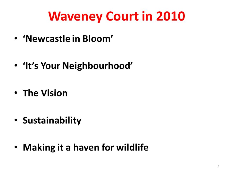 Waveney Court in 2010 'Newcastle in Bloom' 'It's Your Neighbourhood' The Vision Sustainability Making it a haven for wildlife 2