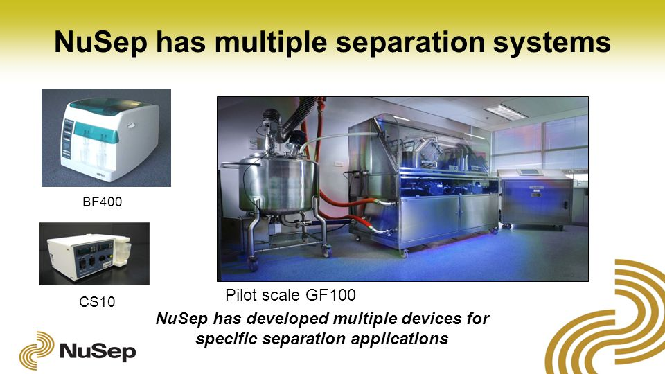 NuSep has multiple separation systems BF400 Pilot scale GF100 CS10 NuSep has developed multiple devices for specific separation applications