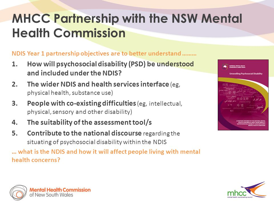 MHCC Partnership with the NSW Mental Health Commission NDIS Year 1 partnership objectives are to better understand ……… 1.How will psychosocial disability (PSD) be understood and included under the NDIS.