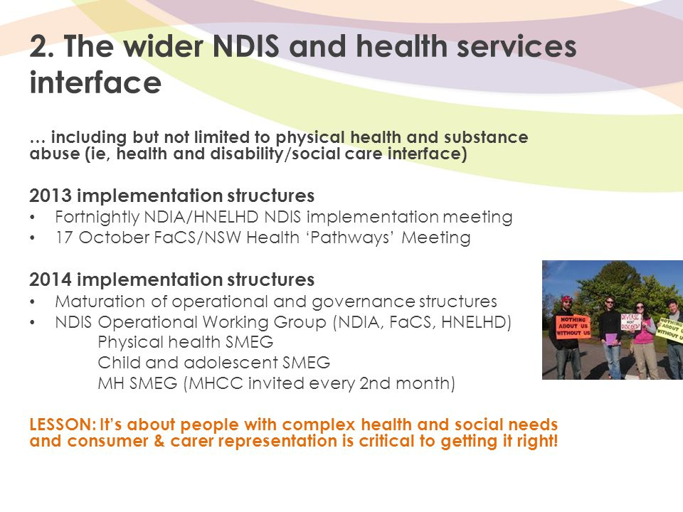 2. The wider NDIS and health services interface … including but not limited to physical health and substance abuse (ie, health and disability/social c