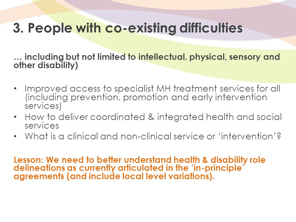 3. People with co-existing difficulties … including but not limited to intellectual, physical, sensory and other disability) Improved access to specia