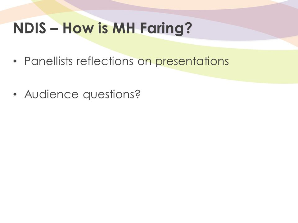 NDIS – How is MH Faring Panellists reflections on presentations Audience questions