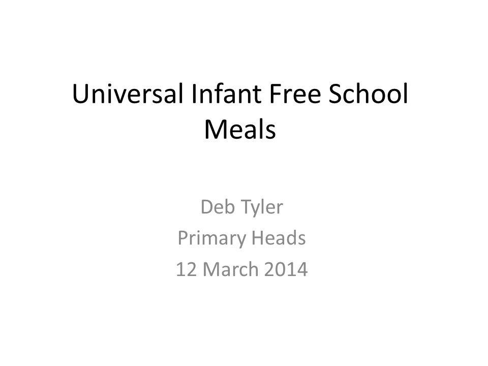 Universal Infant Free School Meals Deb Tyler Primary Heads 12 March 2014