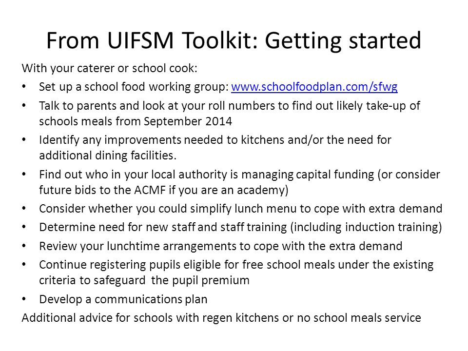 From UIFSM Toolkit: Getting started With your caterer or school cook: Set up a school food working group: www.schoolfoodplan.com/sfwgwww.schoolfoodpla