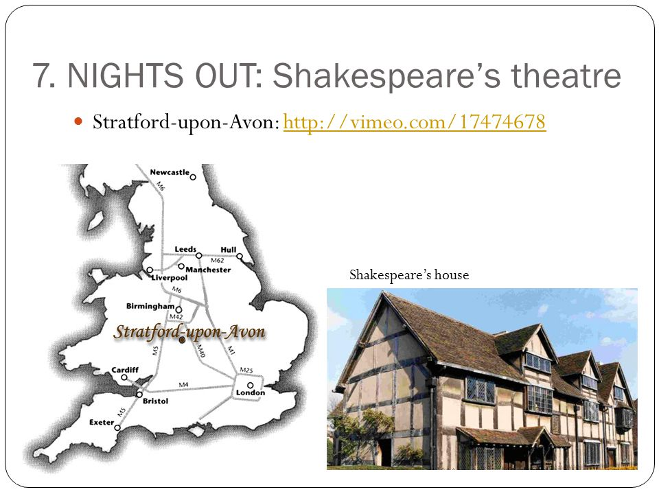 7. NIGHTS OUT: Shakespeare's theatre Stratford-upon-Avon: http://vimeo.com/17474678http://vimeo.com/17474678 Shakespeare's house