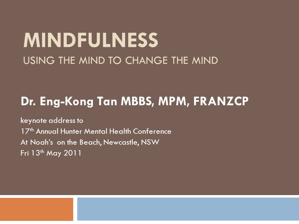 MINDFULNESS USING THE MIND TO CHANGE THE MIND Dr.