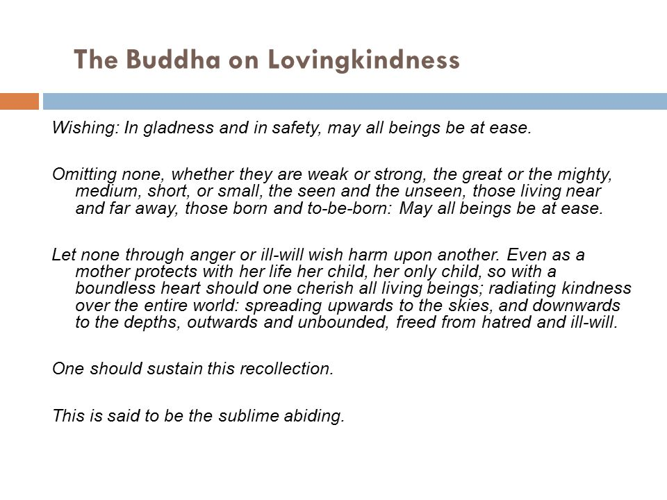 The Buddha on Lovingkindness Wishing: In gladness and in safety, may all beings be at ease.