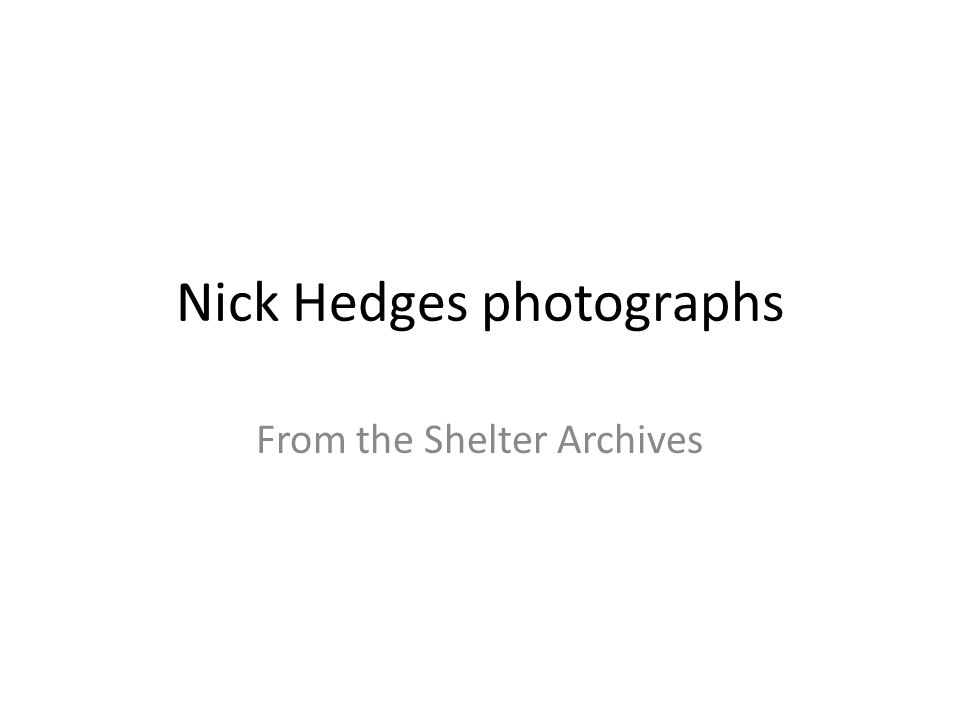 Nick Hedges photographs From the Shelter Archives