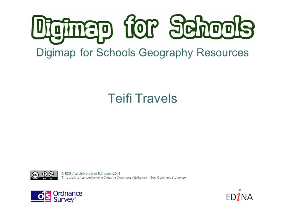 Digimap for Schools Geography Resources Teifi Travels © EDINA at University of Edinburgh 2013 This work is licensed under a Creative Commons Attributi