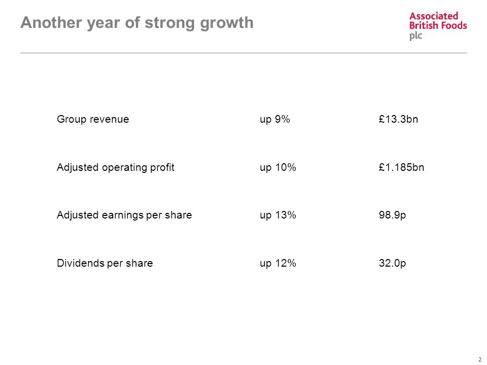 2 Another year of strong growth Group revenueup 9%£13.3bn Adjusted operating profitup 10%£1.185bn Adjusted earnings per shareup 13%98.9p Dividends per shareup 12%32.0p
