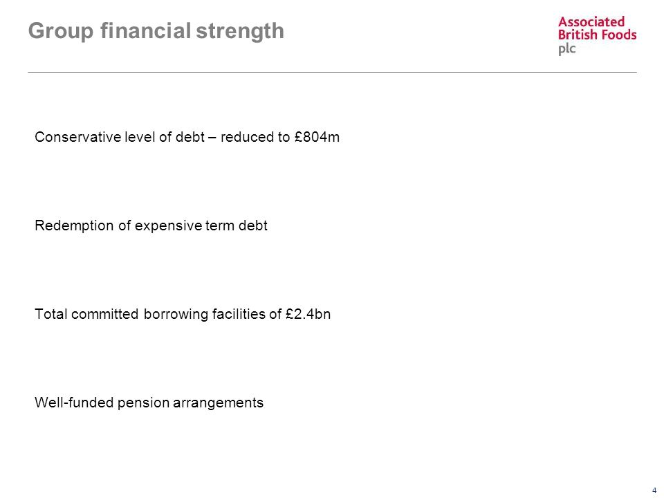 4 Group financial strength Conservative level of debt – reduced to £804m Redemption of expensive term debt Total committed borrowing facilities of £2.4bn Well-funded pension arrangements
