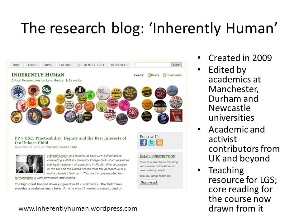 The research blog: 'Inherently Human' Created in 2009 Edited by academics at Manchester, Durham and Newcastle universities Academic and activist contributors from UK and beyond Teaching resource for LGS; core reading for the course now drawn from it www.inherentlyhuman.wordpress.com
