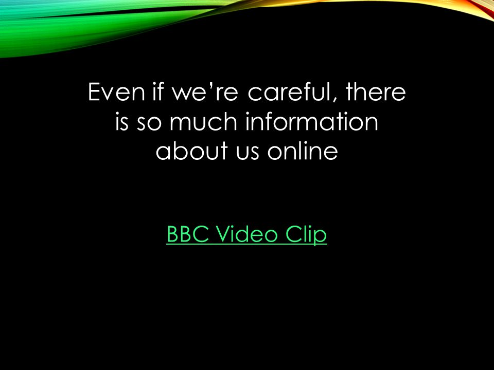 Even if we're careful, there is so much information about us online BBC Video Clip
