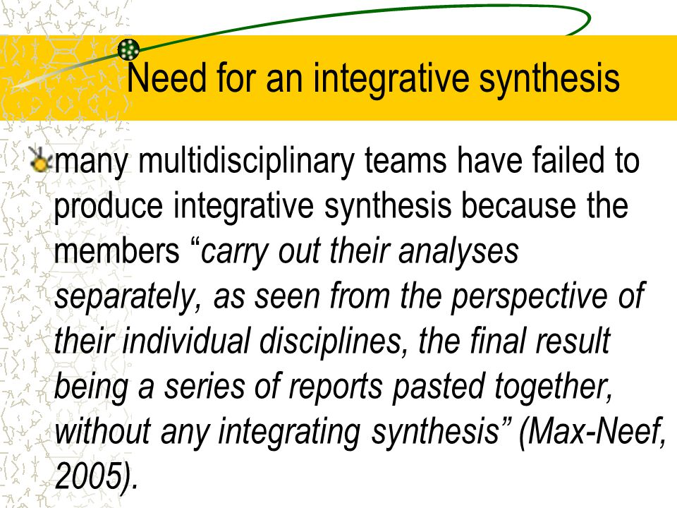 """Need for an integrative synthesis many multidisciplinary teams have failed to produce integrative synthesis because the members """" carry out their anal"""