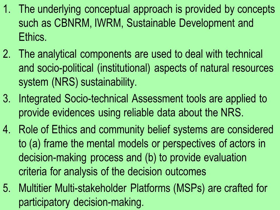 1.The underlying conceptual approach is provided by concepts such as CBNRM, IWRM, Sustainable Development and Ethics. 2.The analytical components are
