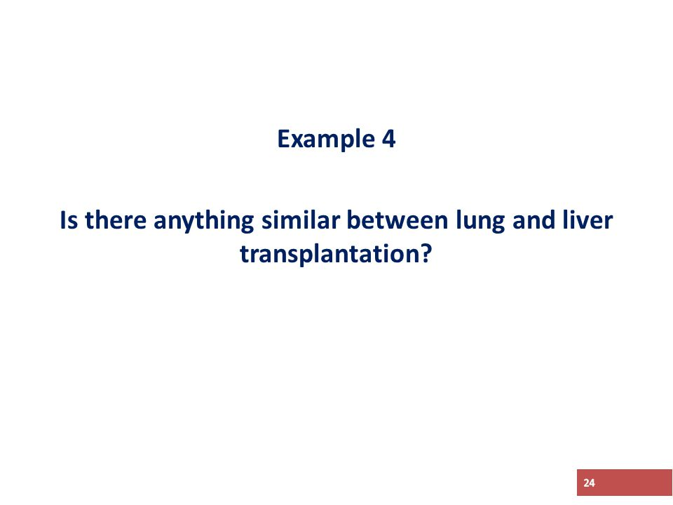 Example 4 Is there anything similar between lung and liver transplantation 24