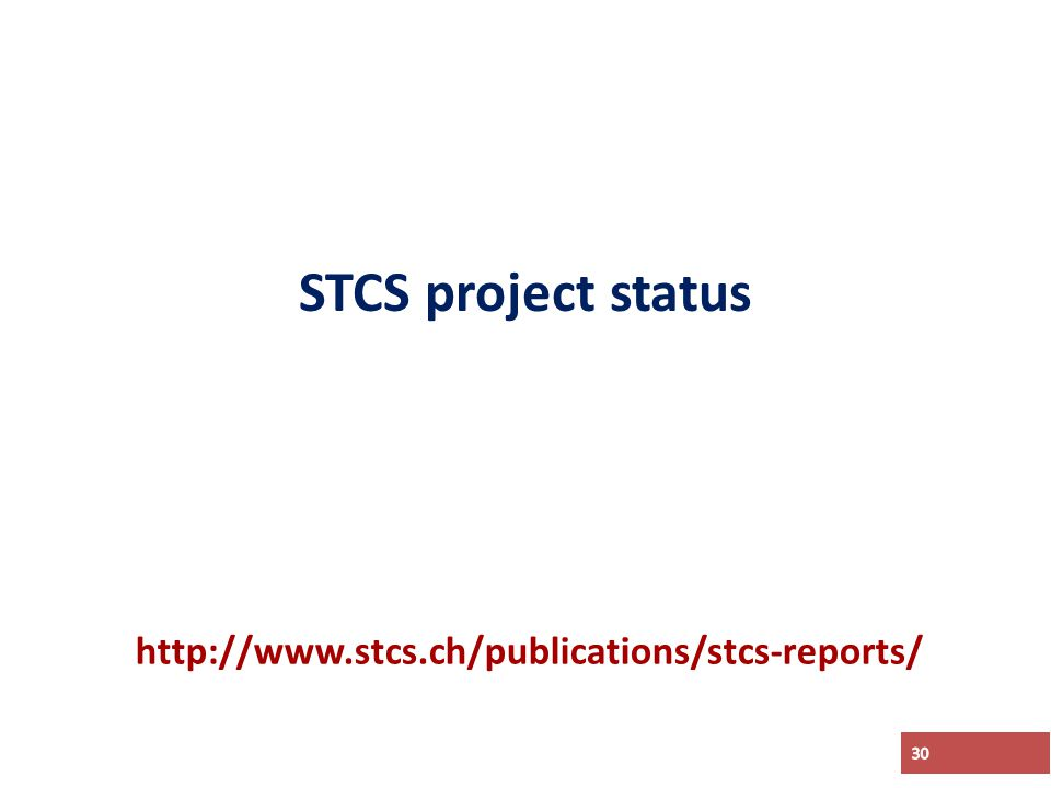 STCS project status 30 http://www.stcs.ch/publications/stcs-reports/
