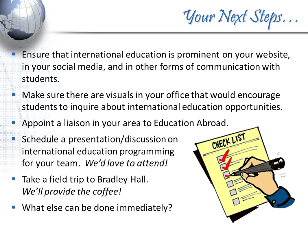 Your Next Steps…  Ensure that international education is prominent on your website, in your social media, and in other forms of communication with students.